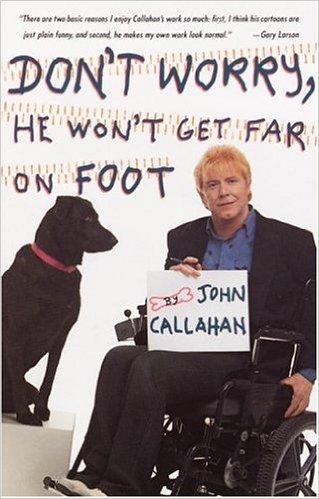 La autobiografía de John Callahan fue un éxito de ventas desde su aparición en el mercado editorial